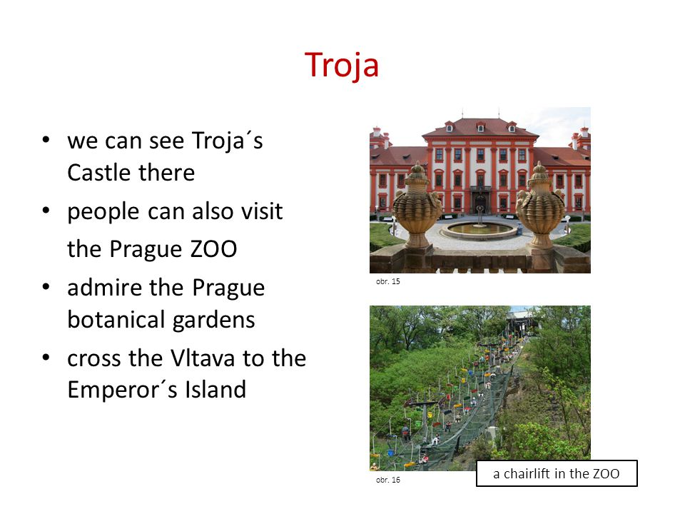 Troja we can see Troja´s Castle there people can also visit