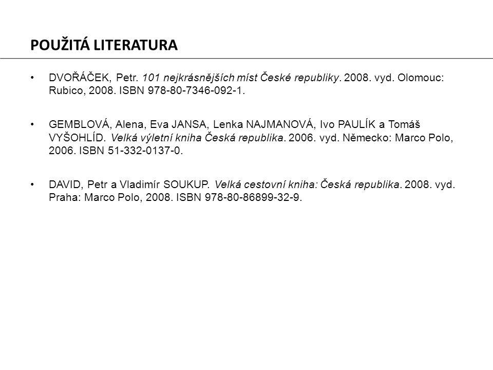 POUŽITÁ LITERATURA DVOŘÁČEK, Petr. 101 nejkrásnějších míst České republiky. 2008. vyd. Olomouc: Rubico, 2008. ISBN 978-80-7346-092-1.