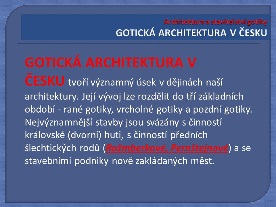 Architektura a stavitelství gotiky GOTICKÁ ARCHITEKTURA V ČESKU