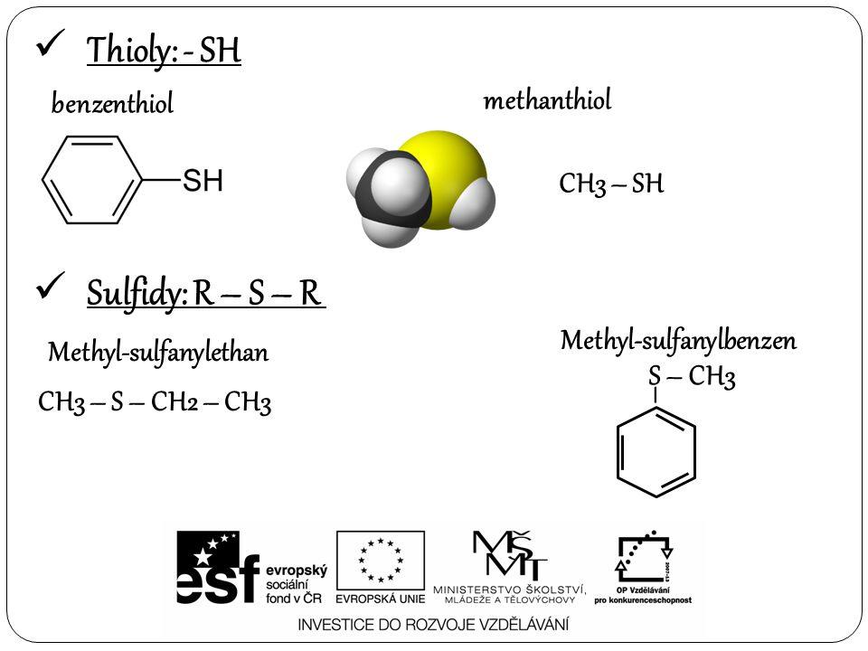 Thioly: - SH Sulfidy: R – S – R methanthiol benzenthiol CH3 – SH