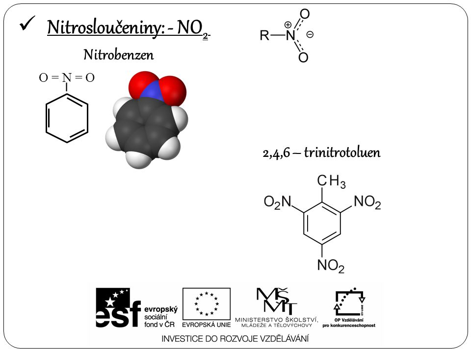 Nitrosloučeniny: - NO2 Nitrobenzen – O = N = O 2,4,6 – trinitrotoluen