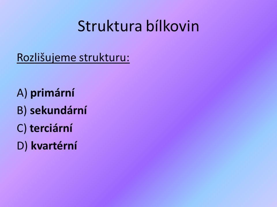Struktura bílkovin Rozlišujeme strukturu: A) primární B) sekundární
