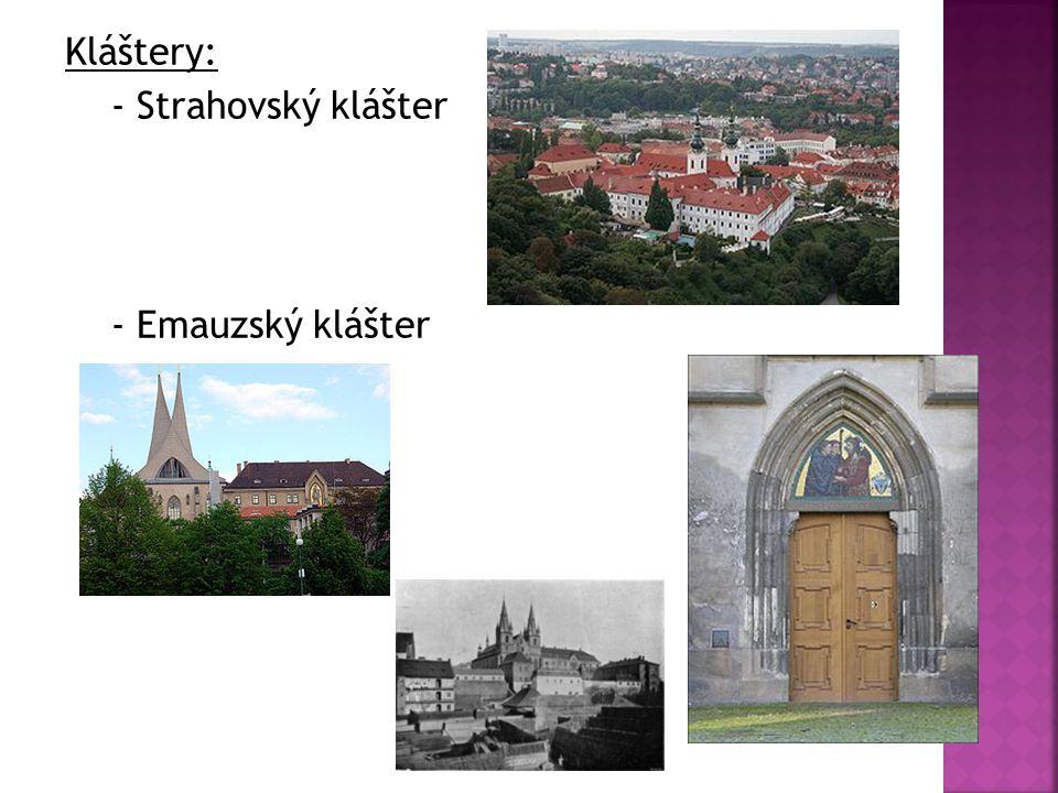 Kláštery: - Strahovský klášter - Emauzský klášter