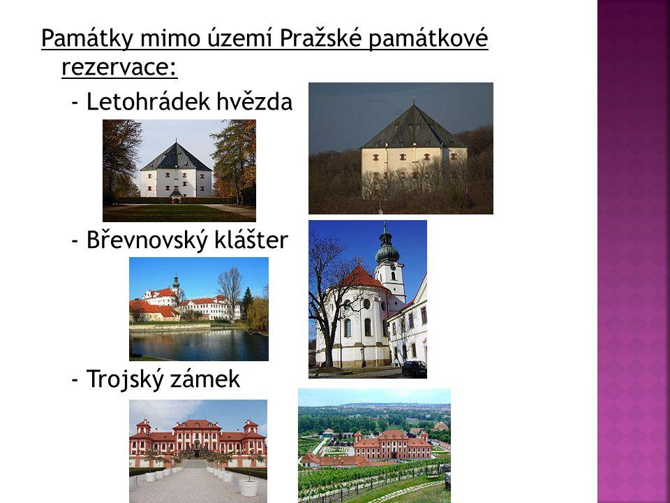 Památky mimo území Pražské památkové rezervace: - Letohrádek hvězda - Břevnovský klášter - Trojský zámek