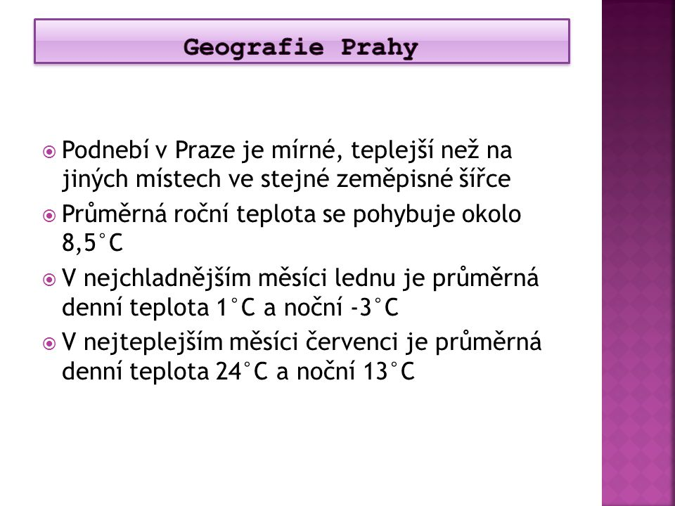 Geografie Prahy Podnebí v Praze je mírné, teplejší než na jiných místech ve stejné zeměpisné šířce.