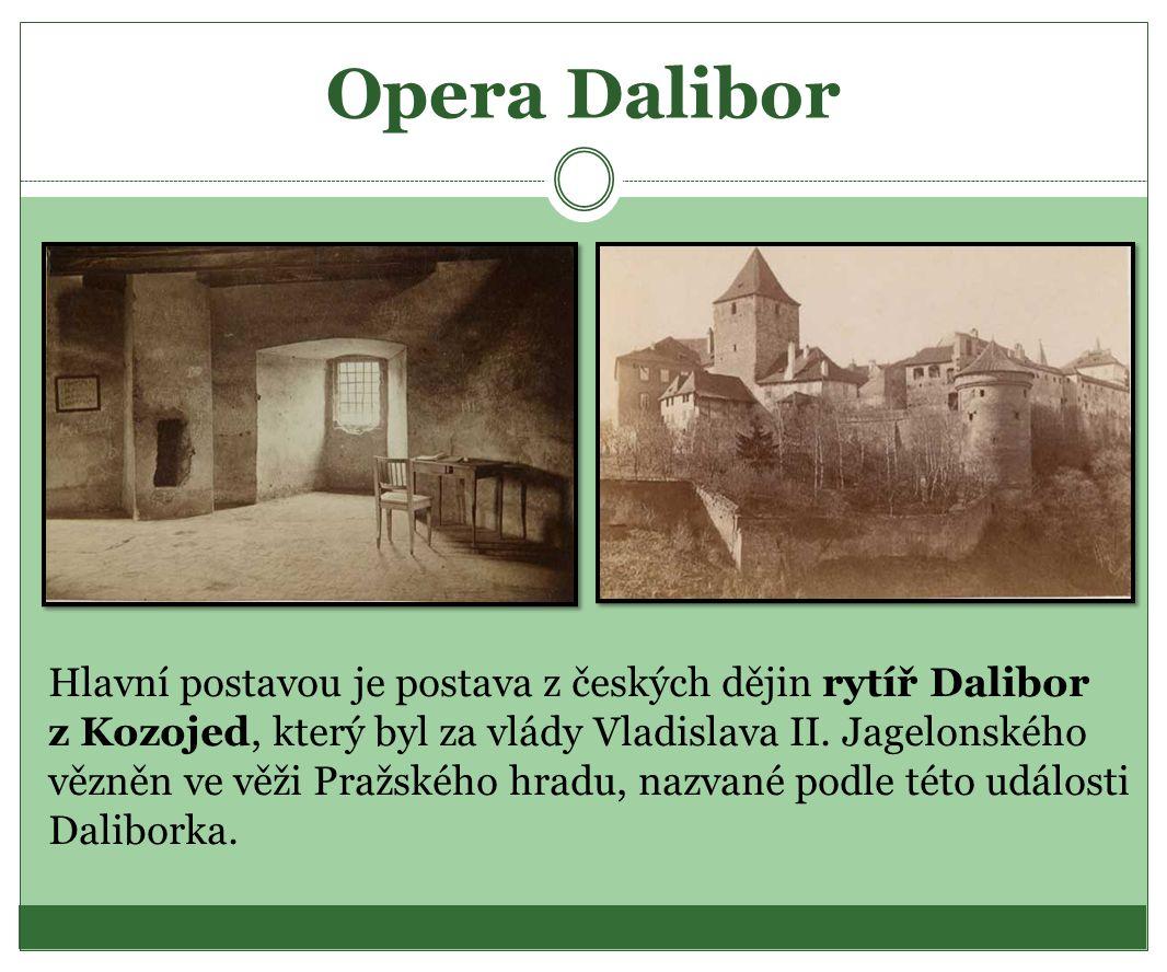 Opera Dalibor Hlavní postavou je postava z českých dějin rytíř Dalibor