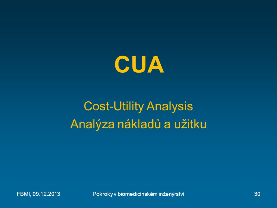 CUA Cost-Utility Analysis Analýza nákladů a užitku FBMI, 09.12.2013