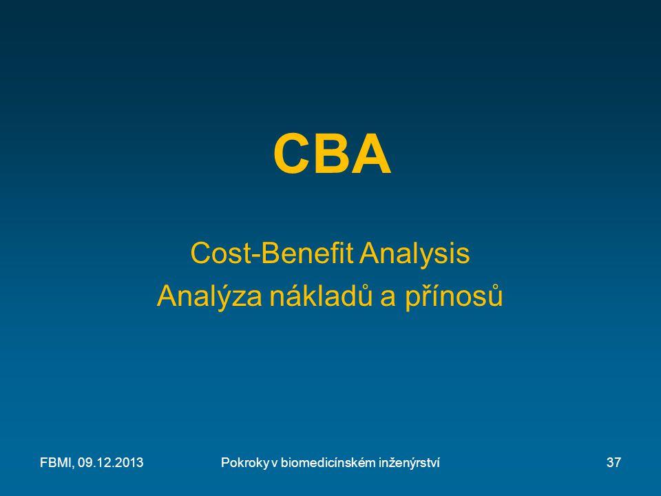 CBA Cost-Benefit Analysis Analýza nákladů a přínosů FBMI, 09.12.2013