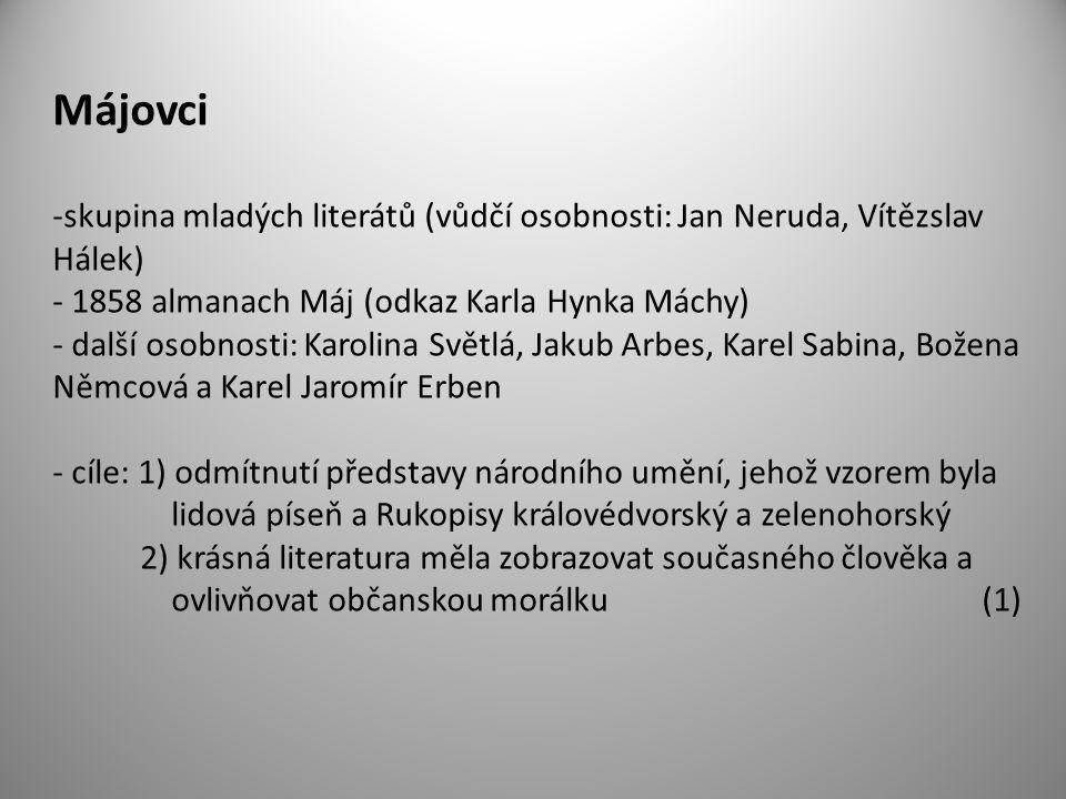 Májovci skupina mladých literátů (vůdčí osobnosti: Jan Neruda, Vítězslav Hálek) 1858 almanach Máj (odkaz Karla Hynka Máchy)