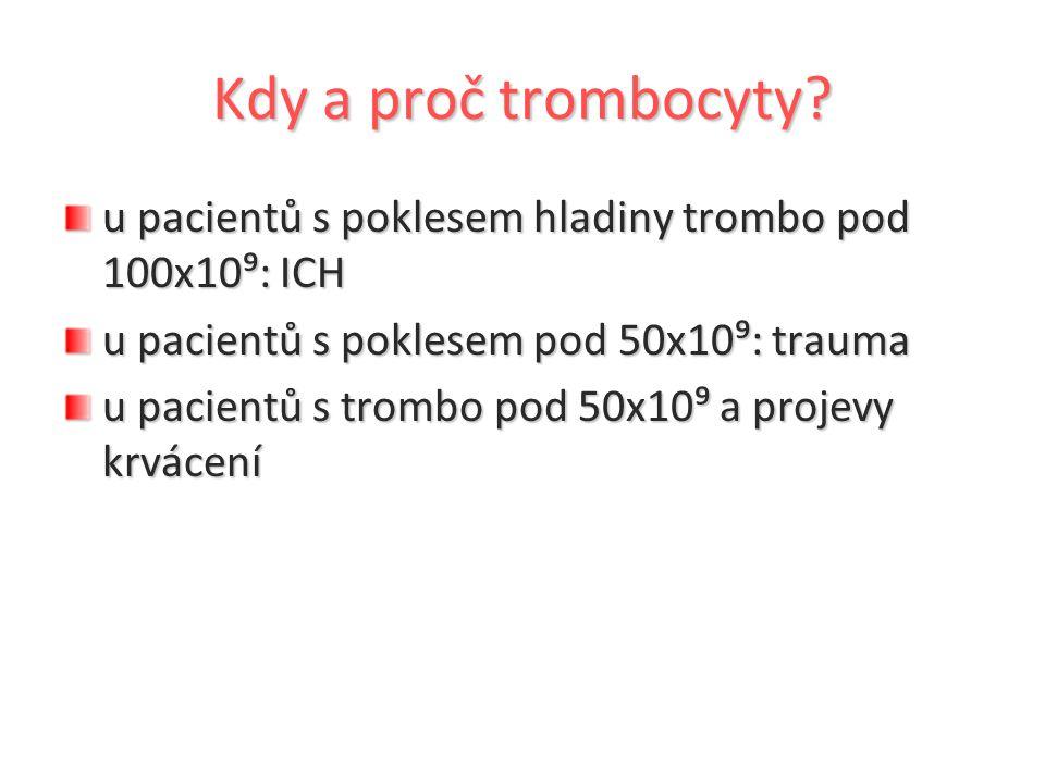 Kdy a proč trombocyty u pacientů s poklesem hladiny trombo pod 100x10⁹: ICH. u pacientů s poklesem pod 50x10⁹: trauma.