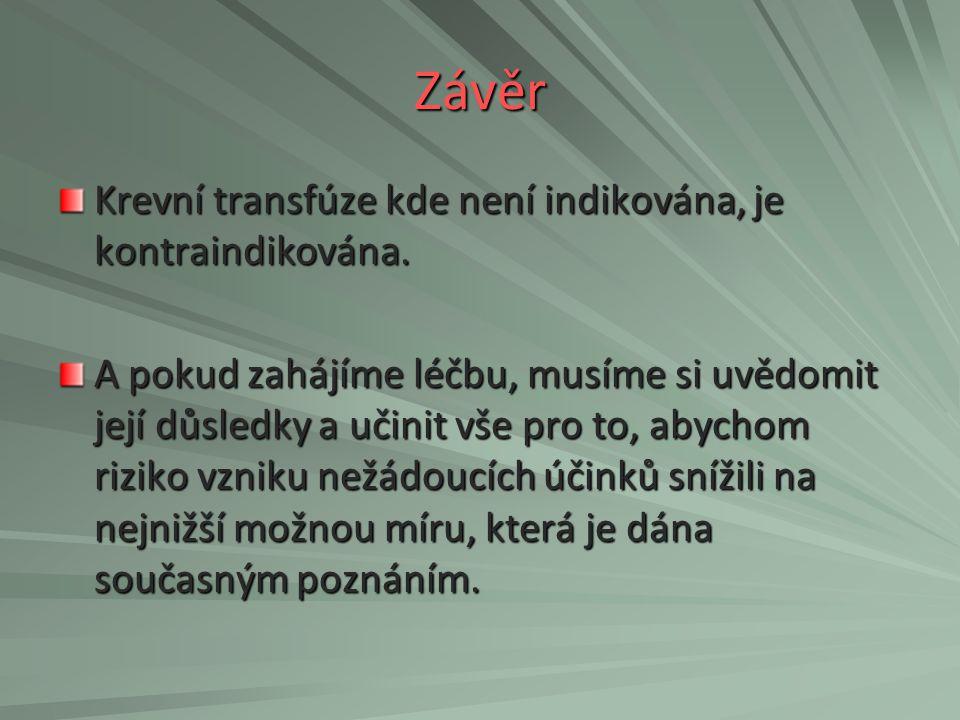 Závěr Krevní transfúze kde není indikována, je kontraindikována.