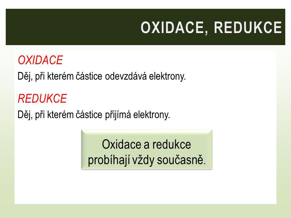 Oxidace a redukce probíhají vždy současně.