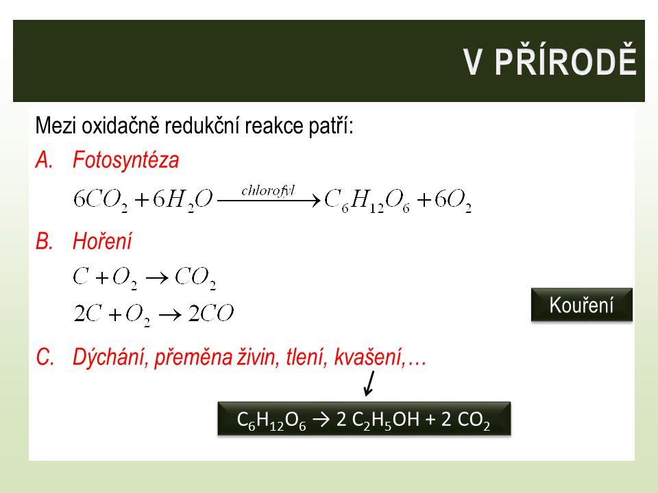 V PŘÍRODĚ Mezi oxidačně redukční reakce patří: Fotosyntéza Hoření