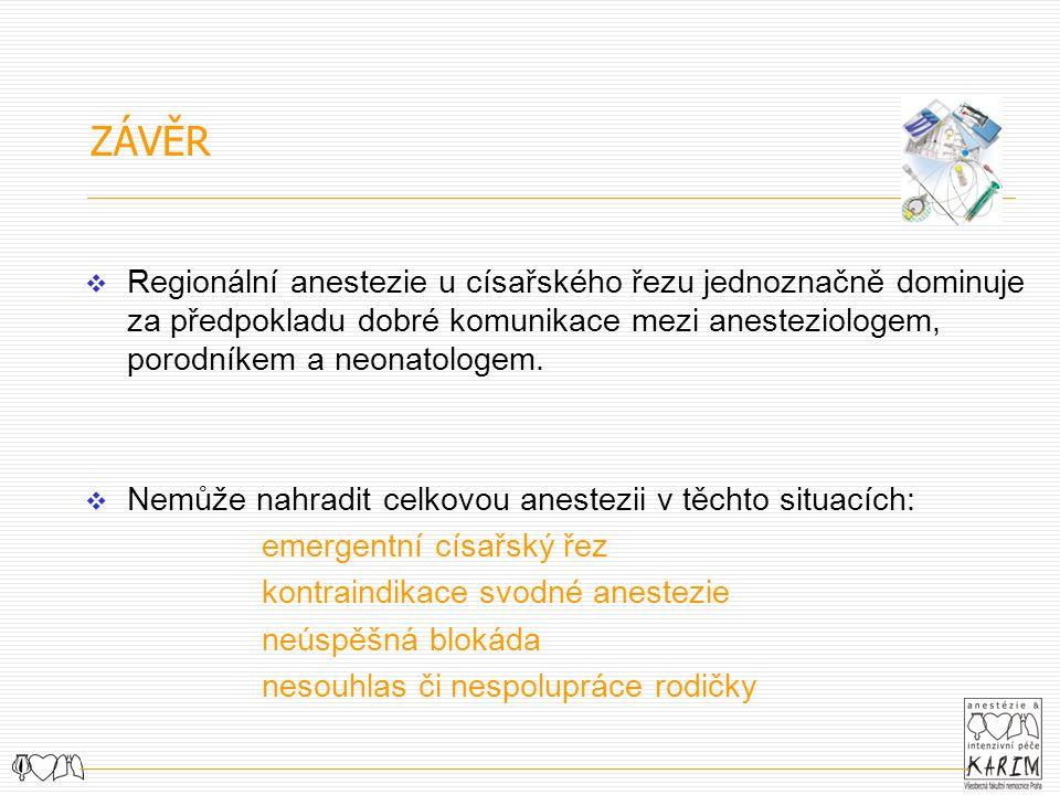 ZÁVĚR Regionální anestezie u císařského řezu jednoznačně dominuje za předpokladu dobré komunikace mezi anesteziologem, porodníkem a neonatologem.