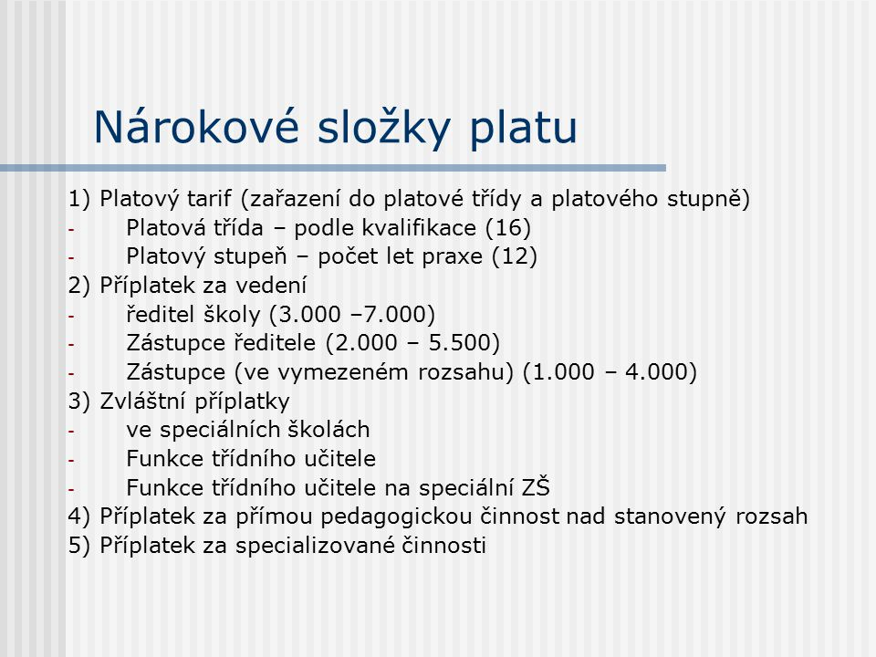 Nárokové složky platu 1) Platový tarif (zařazení do platové třídy a platového stupně) Platová třída – podle kvalifikace (16)
