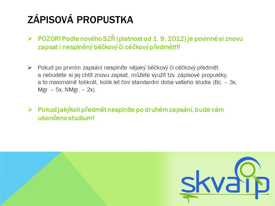 zápisová propustka POZOR! Podle nového SZŘ (platnost od 1. 9. 2012) je povinné si znovu zapsat i nesplněný béčkový či céčkový předmět!!!