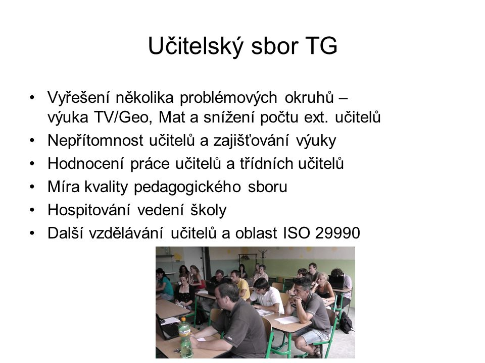 Učitelský sbor TG Vyřešení několika problémových okruhů – výuka TV/Geo, Mat a snížení počtu ext. učitelů.
