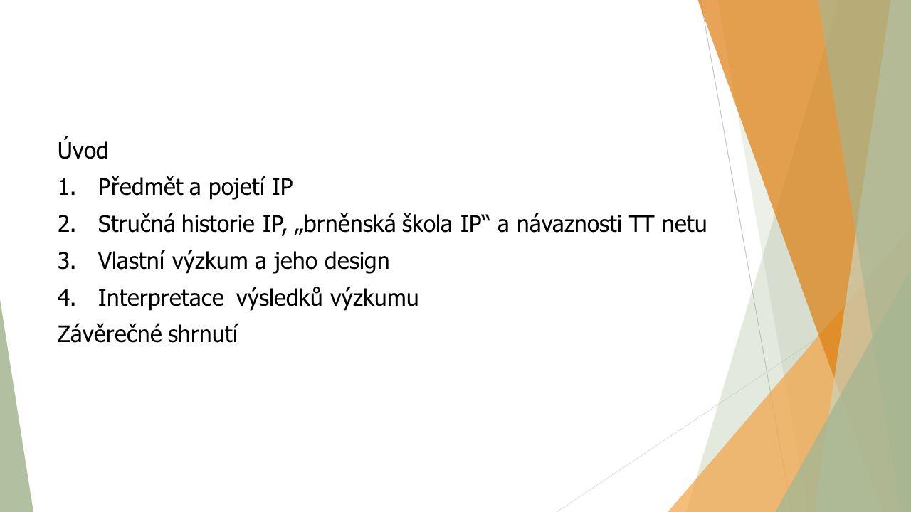 """Úvod 1. Předmět a pojetí IP. 2. Stručná historie IP, """"brněnská škola IP a návaznosti TT netu."""