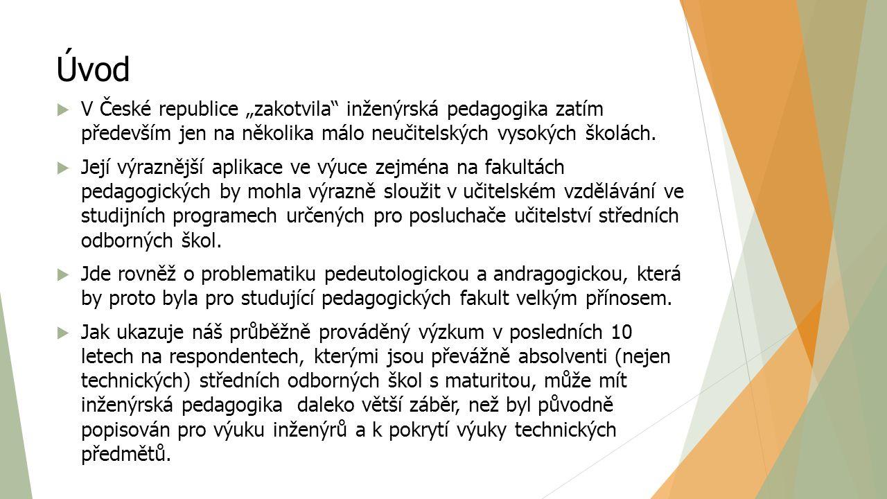 """Úvod V České republice """"zakotvila inženýrská pedagogika zatím především jen na několika málo neučitelských vysokých školách."""