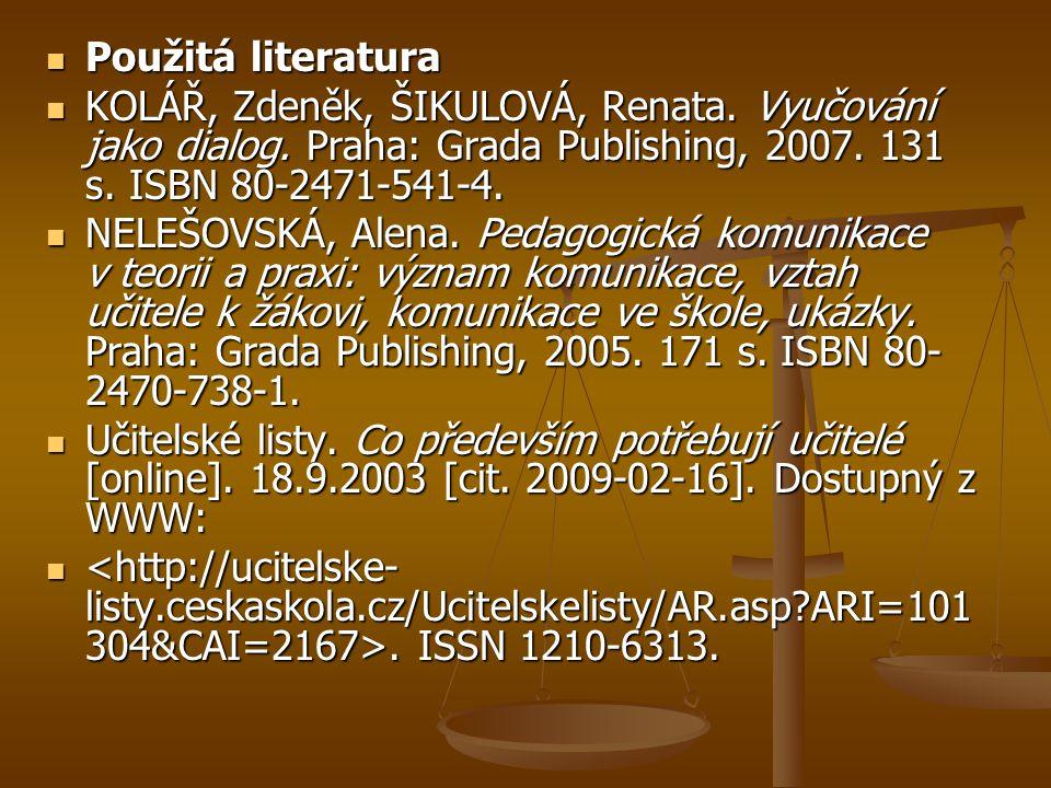 Použitá literatura KOLÁŘ, Zdeněk, ŠIKULOVÁ, Renata. Vyučování jako dialog. Praha: Grada Publishing, 2007. 131 s. ISBN 80-2471-541-4.