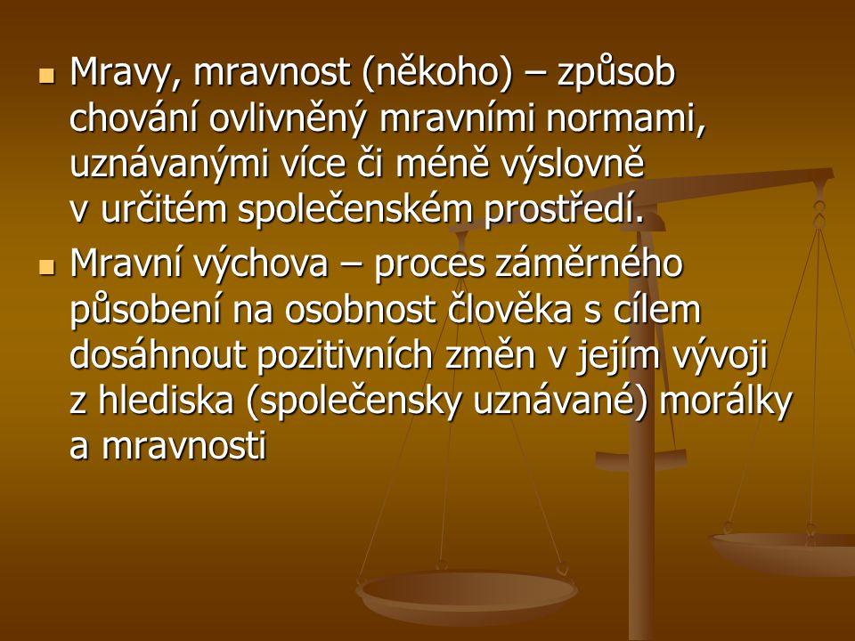 Mravy, mravnost (někoho) – způsob chování ovlivněný mravními normami, uznávanými více či méně výslovně v určitém společenském prostředí.