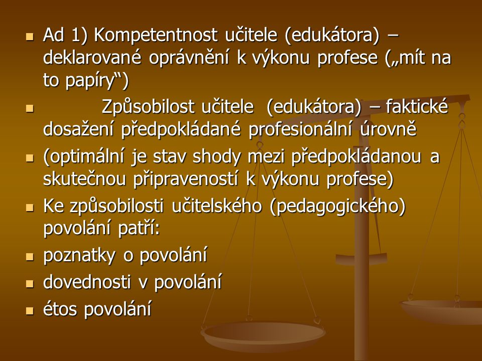 """Ad 1) Kompetentnost učitele (edukátora) – deklarované oprávnění k výkonu profese (""""mít na to papíry )"""