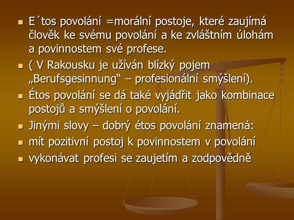 E´tos povolání =morální postoje, které zaujímá člověk ke svému povolání a ke zvláštním úlohám a povinnostem své profese.