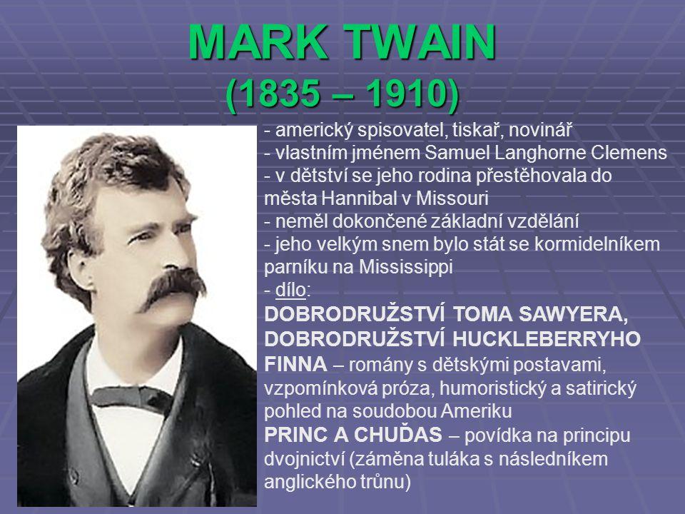 MARK TWAIN (1835 – 1910) americký spisovatel, tiskař, novinář. vlastním jménem Samuel Langhorne Clemens.