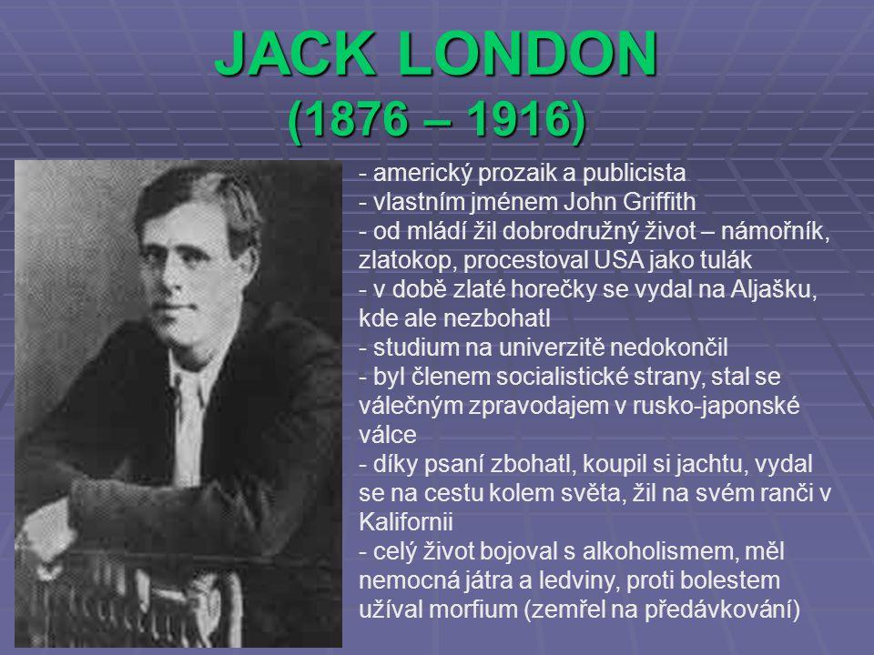 JACK LONDON (1876 – 1916) americký prozaik a publicista