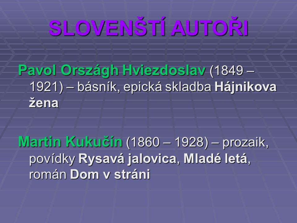SLOVENŠTÍ AUTOŘI Pavol Országh Hviezdoslav (1849 – 1921) – básník, epická skladba Hájnikova žena.