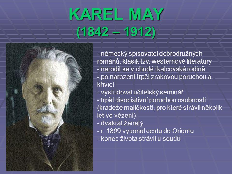 KAREL MAY (1842 – 1912) německý spisovatel dobrodružných románů, klasik tzv. westernové literatury.