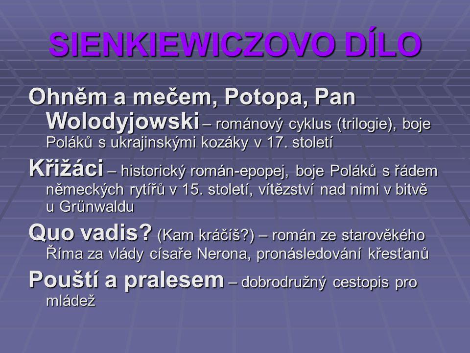 SIENKIEWICZOVO DÍLO Ohněm a mečem, Potopa, Pan Wolodyjowski – románový cyklus (trilogie), boje Poláků s ukrajinskými kozáky v 17. století.