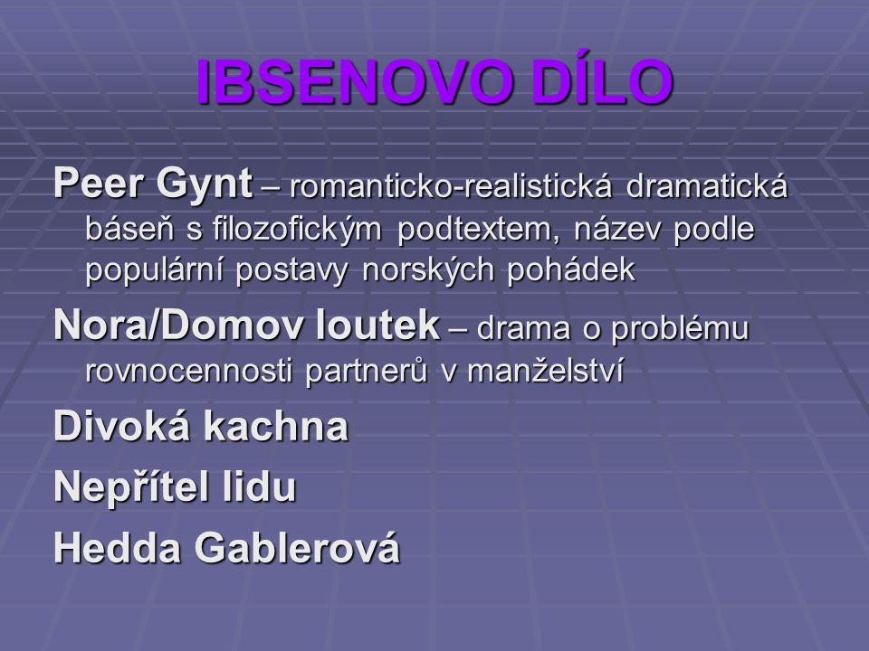 IBSENOVO DÍLO Peer Gynt – romanticko-realistická dramatická báseň s filozofickým podtextem, název podle populární postavy norských pohádek.