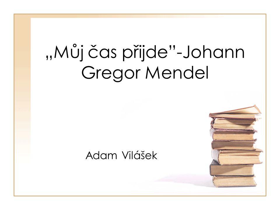 """""""Můj čas přijde -Johann Gregor Mendel"""