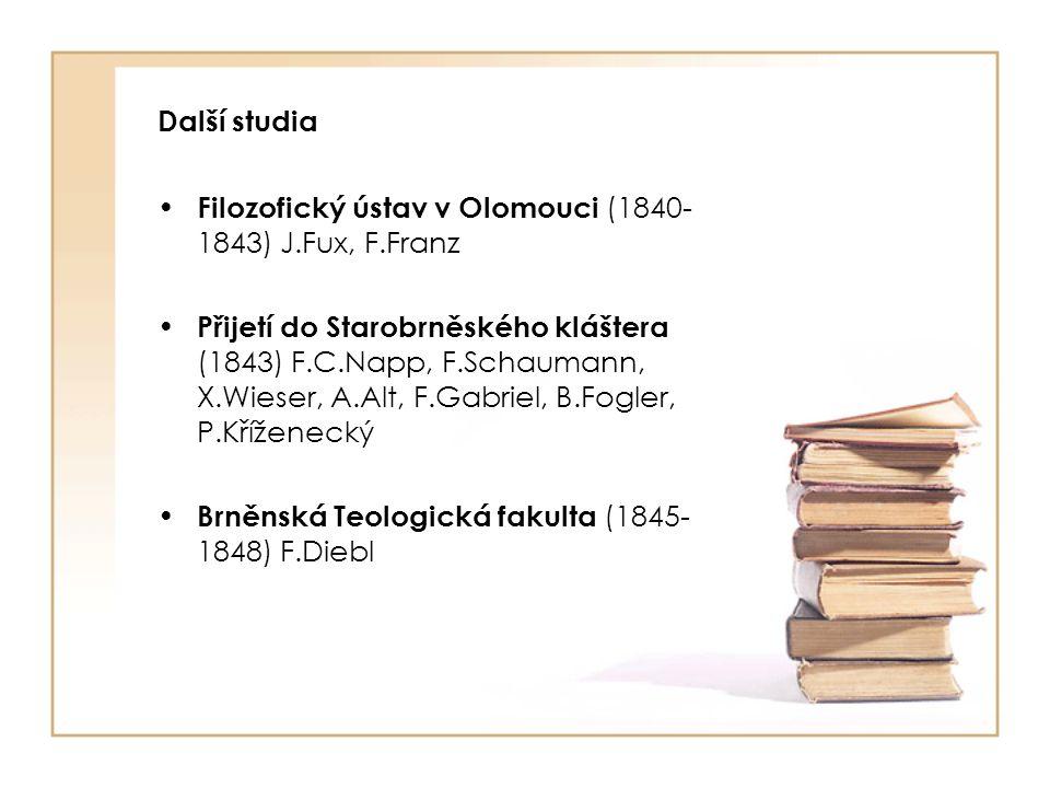 Další studia Filozofický ústav v Olomouci (1840-1843) J.Fux, F.Franz.