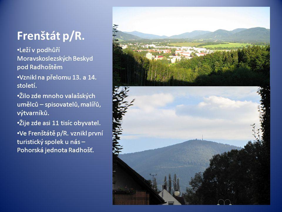Frenštát p/R. Leží v podhůří Moravskoslezských Beskyd pod Radhoštěm