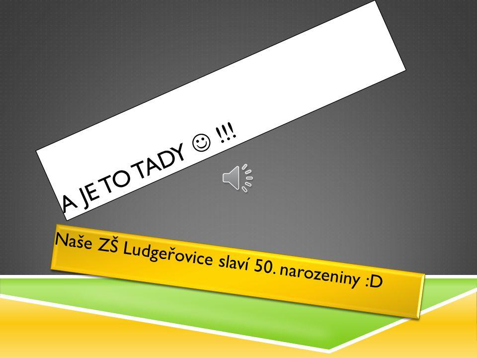 Naše ZŠ Ludgeřovice slaví 50. narozeniny :D