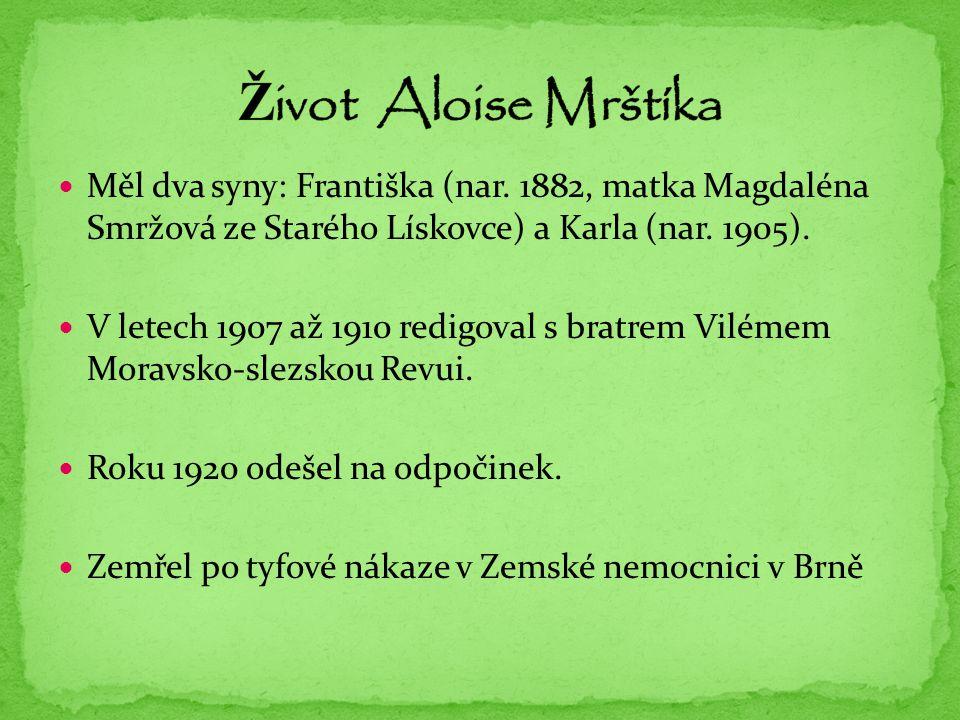 Život Aloise Mrštíka Měl dva syny: Františka (nar. 1882, matka Magdaléna Smržová ze Starého Lískovce) a Karla (nar. 1905).