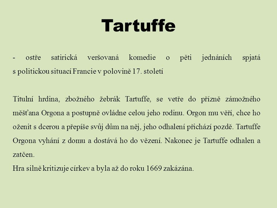 Tartuffe - ostře satirická veršovaná komedie o pěti jednáních spjatá s politickou situací Francie v polovině 17. století.