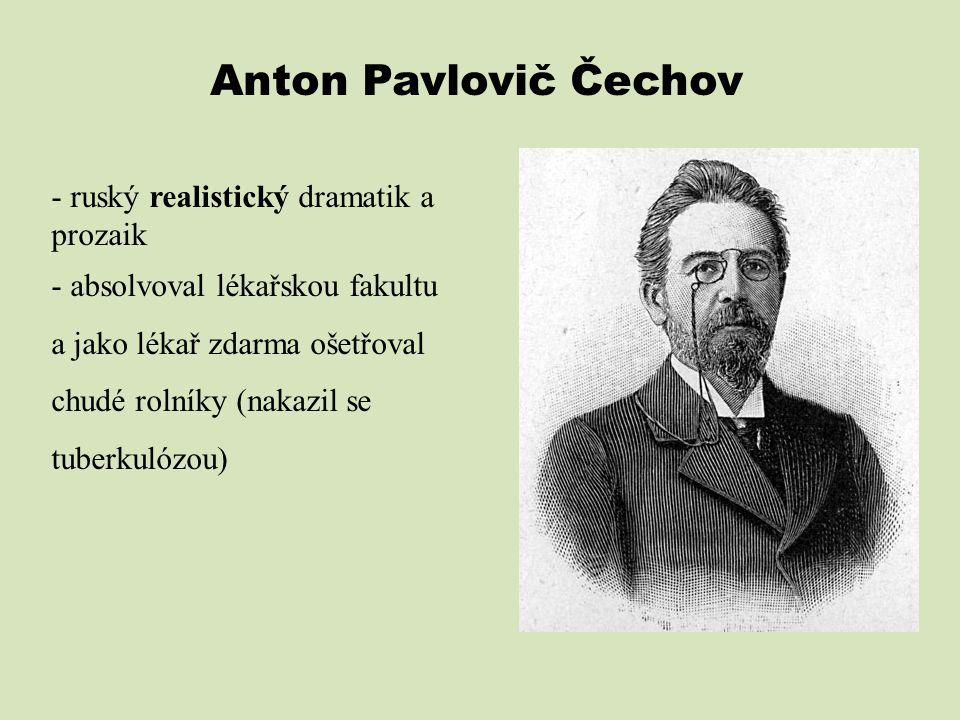 Anton Pavlovič Čechov - ruský realistický dramatik a prozaik