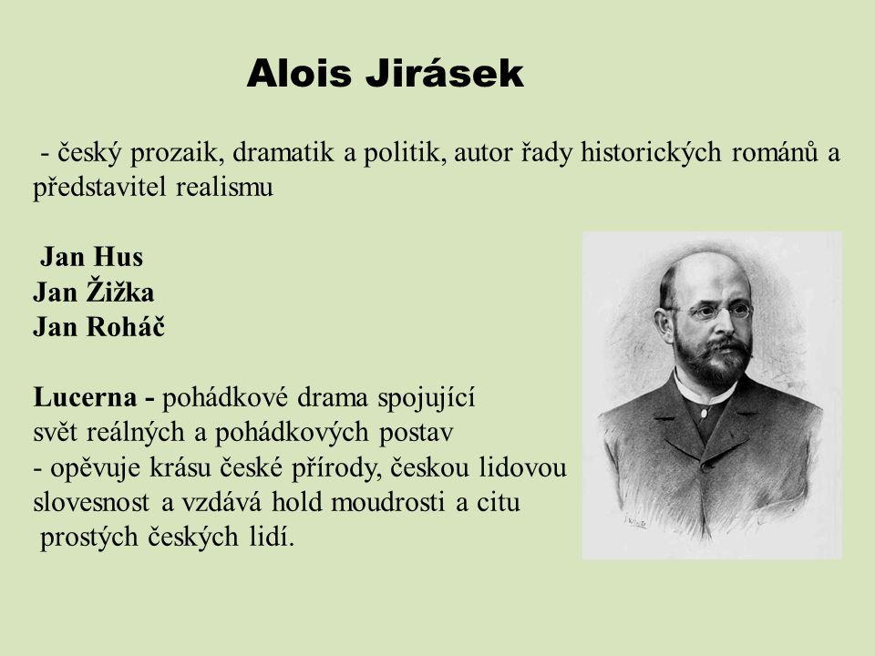 Alois Jirásek - český prozaik, dramatik a politik, autor řady historických románů a představitel realismu.
