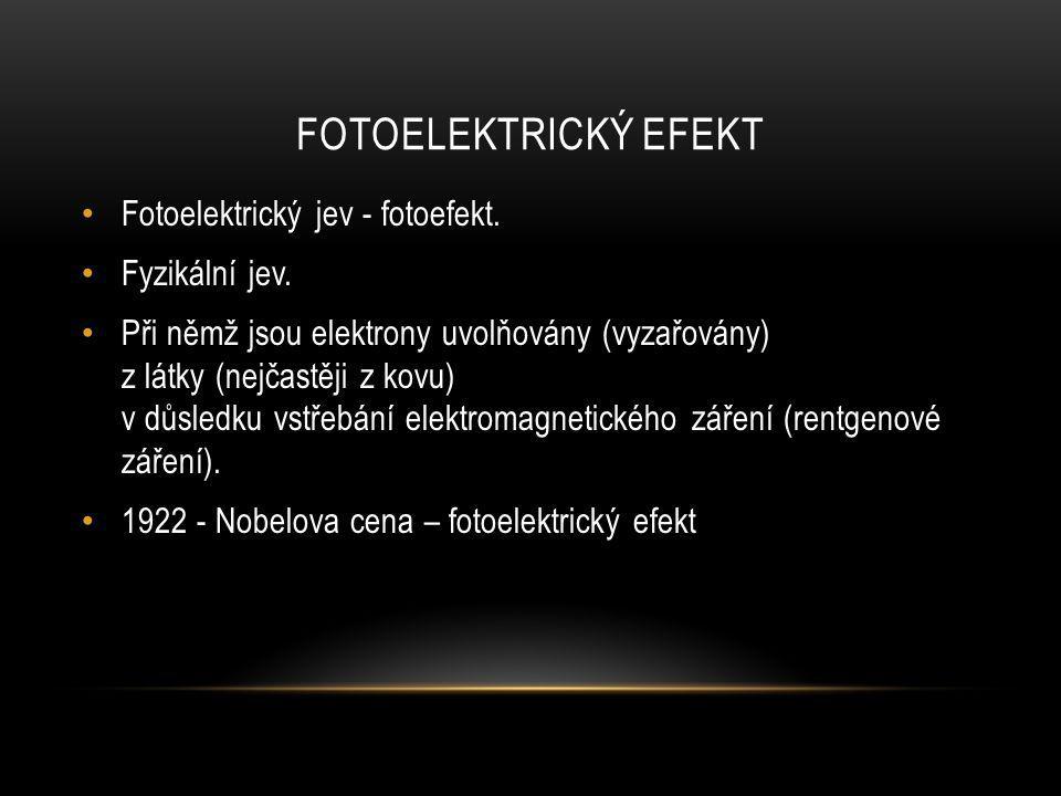 Fotoelektrický efekt Fotoelektrický jev - fotoefekt. Fyzikální jev.