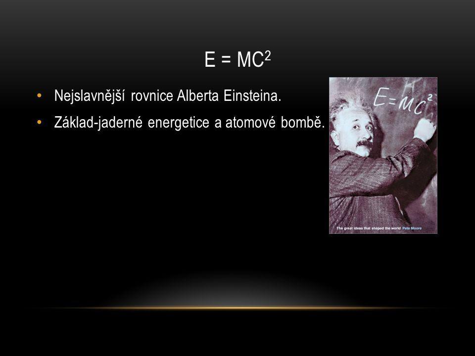 E = mc2 Nejslavnější rovnice Alberta Einsteina.