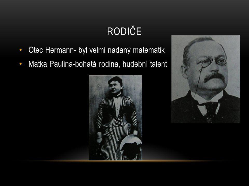 Rodiče Otec Hermann- byl velmi nadaný matematik