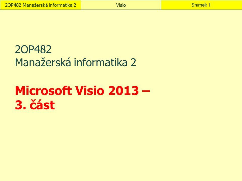 2OP482 Manažerská informatika 2 Microsoft Visio 2013 – 3. část