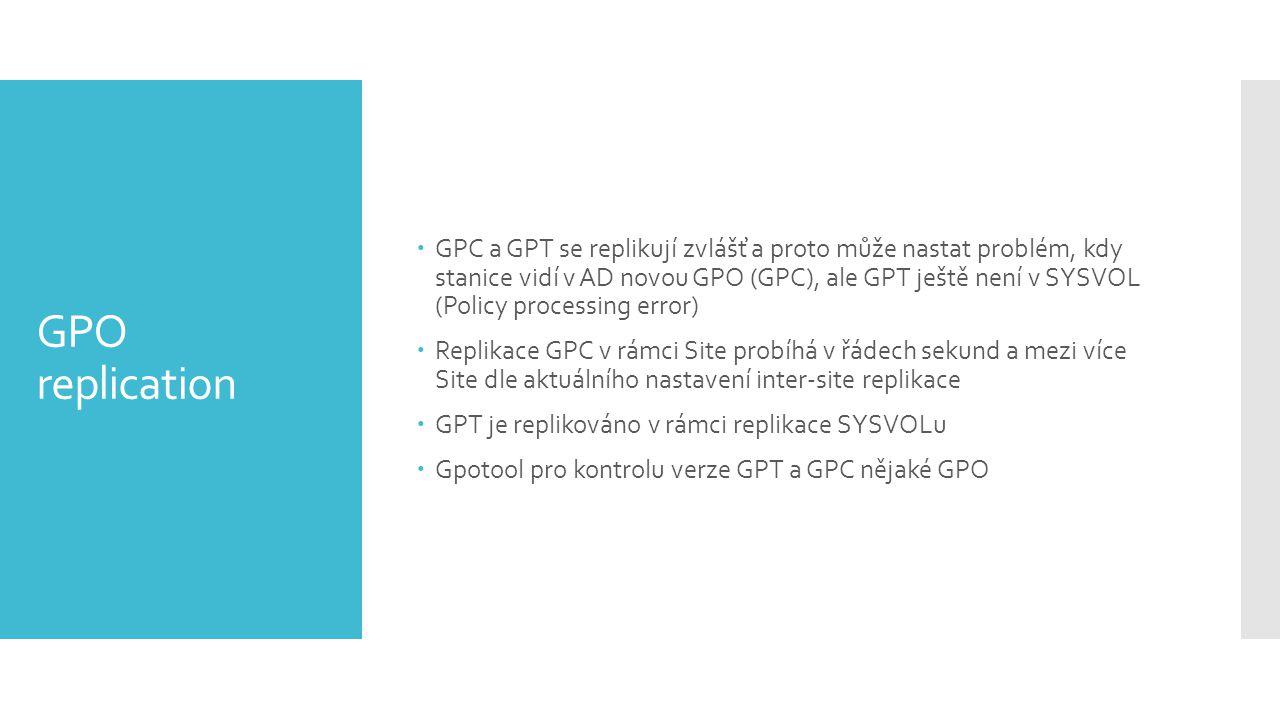 GPC a GPT se replikují zvlášť a proto může nastat problém, kdy stanice vidí v AD novou GPO (GPC), ale GPT ještě není v SYSVOL (Policy processing error)