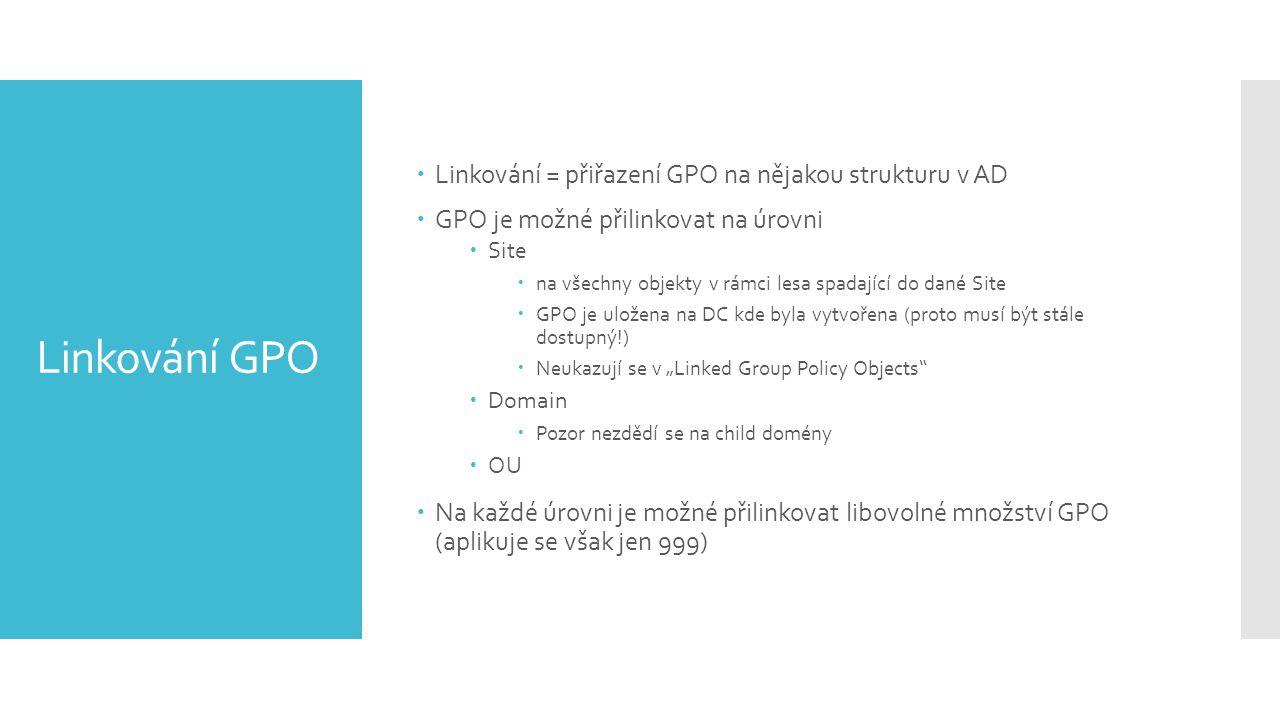 Linkování GPO Linkování = přiřazení GPO na nějakou strukturu v AD