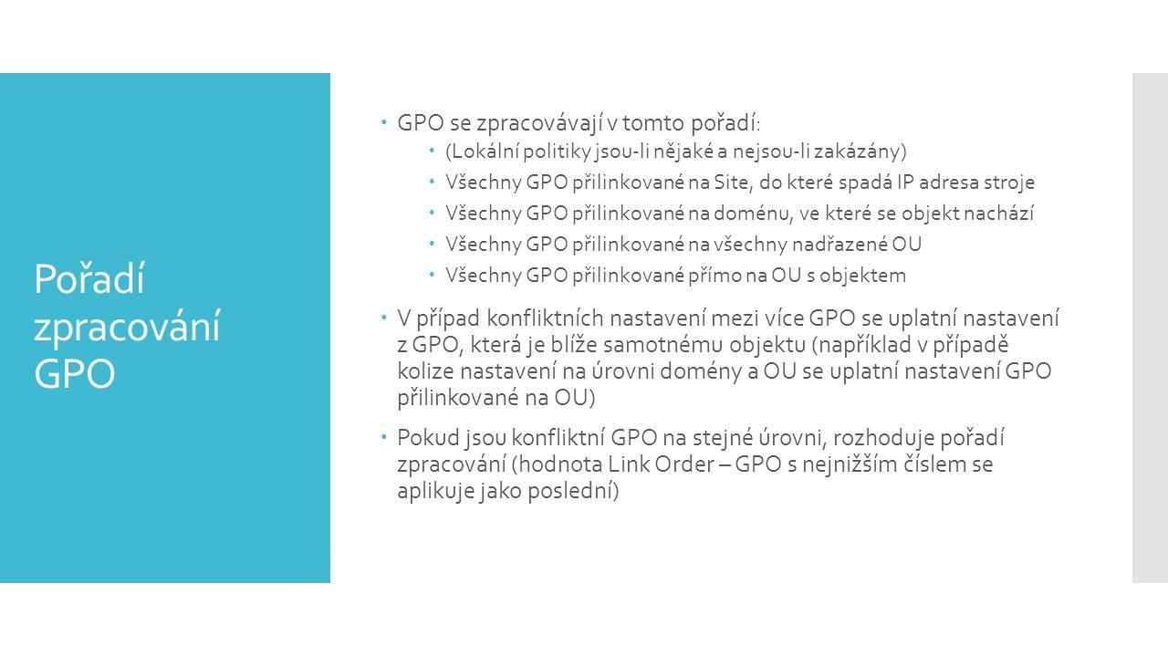 Pořadí zpracování GPO GPO se zpracovávají v tomto pořadí: