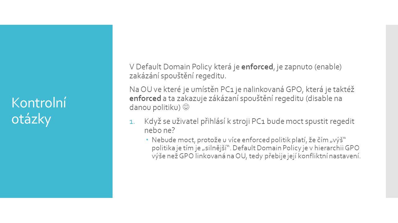V Default Domain Policy která je enforced, je zapnuto (enable) zakázání spouštění regeditu.