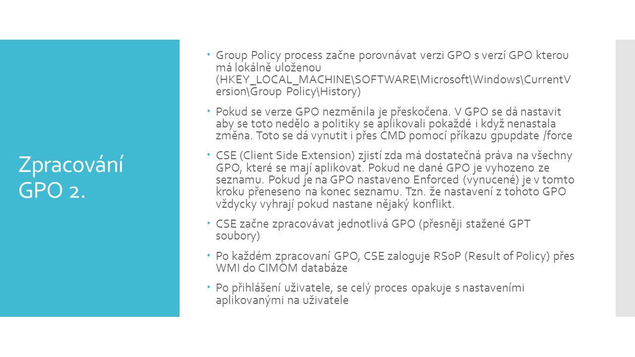 Group Policy process začne porovnávat verzi GPO s verzí GPO kterou má lokálně uloženou (HKEY_LOCAL_MACHINE\SOFTWARE\Microsoft\Windows\CurrentV ersion\Group Policy\History)
